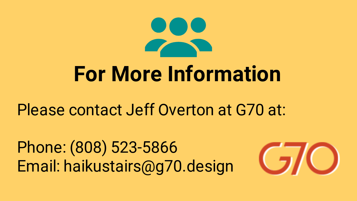 for more information call 808-523-5866 or email haikustairs@g70.design