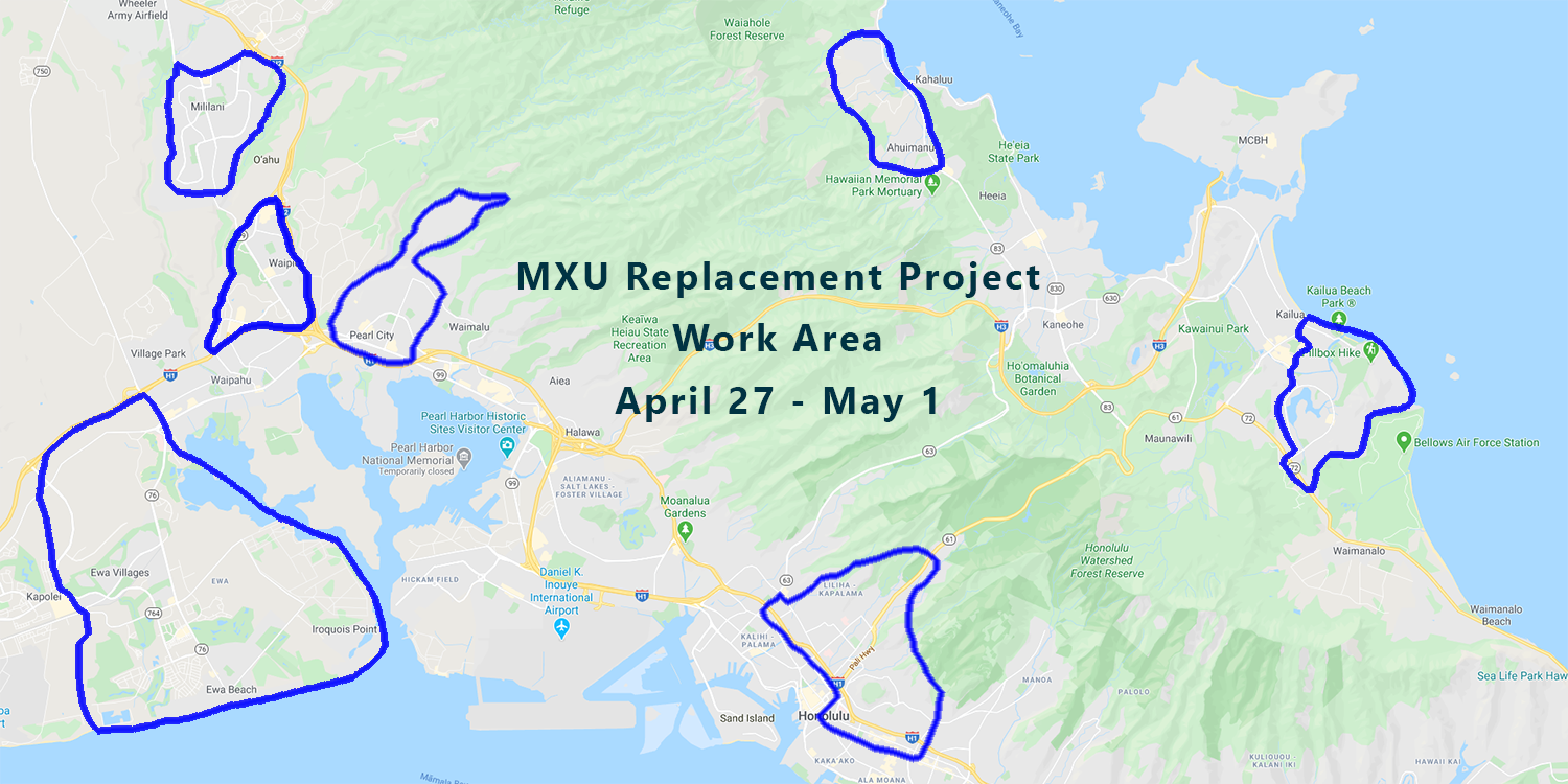 mxu-replacement-project-work-area-mililani-ewa-beach-kailua-kaneohe-hauula-pearl-city-waipio-liliha-nuuanu-honolulu-hawaii-kai-2020-04-27-2020-05-01